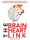 The Brain Heart Link: End Anxiety, Depression, Panic Attacks, Control Anger, Negative Thinking And Master Your Emotions (English Edition)