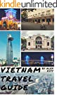 Vietnam Travel Guide: History of Vietnam, typical costs, top things to see and do, traveling, accommodation, cuisine, fest...