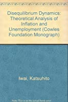 Disequilibrium Dynamics: Theoretical Analysis of Inflation and Unemployment (Cowles Foundation Monograph Series)