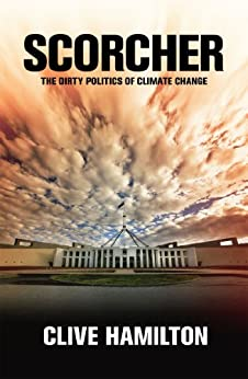 Scorcher: The Dirty Politics of Climate Change by [Hamilton, Clive]