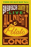 VIDEO DE BAN BAN vol.2 ALL NIGHT POTATO LONG~Ban Ban Bazar Country DX Live~ [DVD]