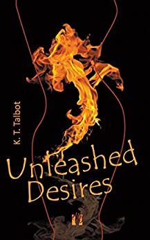 Unleashed Desires by [Talbot, K. T.]