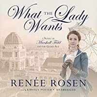 What the Lady Wants: A Novel of Marshall Field and the Gilded Age; Library Edition