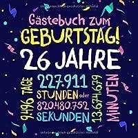 Gästebuch zum Geburtstag ~ 26 Jahre: Deko zur Feier vom 26.Geburtstag fuer Mann oder Frau - 26 Jahre - Geschenkidee & Dekoration fuer Glueckwuensche und Fotos der Gaeste