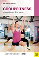Groupfitness: Workout Basics & Variationen