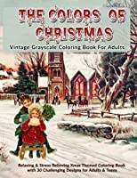 The Colors Of Christmas: Vintage Grayscale Coloring Book For Adults: Relaxing & Stress Relieving Xmas Themed Grayscale Coloring Book with 30 Challenging Designs for Adults & Teens