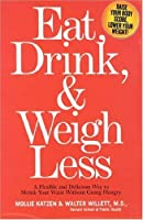 Eat Drink & Weigh Less: A Flexible and Delicious Way to Shrink Your Waist Without Going Hungry [並行輸入品]
