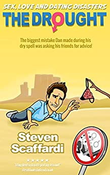 The Drought (Sex, Love and Dating Disasters Book 1) by [Scaffardi, Steven]