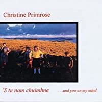 'S Tu Nam Chuimhne ... and you on my mind by CHRISTINE PRIMROSE
