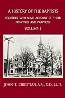 A History of the Baptists, Volume 1: Together With Some Account of Their Principles and Practices (Baptist History)