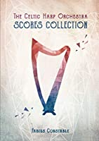 The Celtic Harp Orchestra Scores Collection 2003-2018