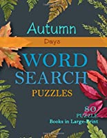 Autumn Days Word Search Puzzles: 80 Puzzle Books in Large-Print Superbly for Adults & Seniors