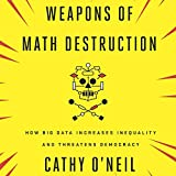 Weapons of Math Destruction: How Big Data Increases Inequality and Threatens Democracy 画像