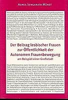 Der Beitrag lesbischer Frauen zur Oeffentlichkeit der Autonomen Frauenbewegung am Beispiel einer Grossstadt (Frauen - Gesellschaft - Kritik)
