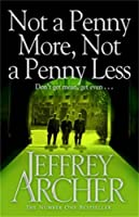 Not a Penny More, Not a Penny Less by Jeffrey Archer(1905-07-04)