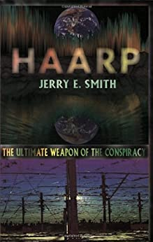 Haarp: The Ultimate Weapon of the Conspiracy (Mind-Control Conspiracy) by [Smith, Jerry E.]
