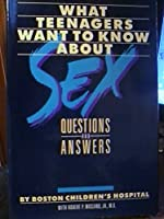 What Teenagers Want to Know About Sex: Questions and Answers