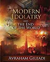 Modern Idolatry and the End of the World
