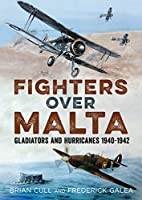 Fighters over Malta: Gladiators and Hurricanes ,1940-1942
