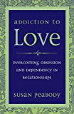 Addiction to Love: Overcoming Obsession and Dependency in Relationships 画像