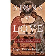 Signs of Love: Christian Liturgy in the Everyday Life of the Family