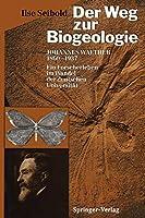 Der Weg zur Biogeologie: Johannes Walther (1860-1937) Ein Forscherleben im Wandel der deutschen Universitaet