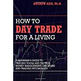 How to Day Trade for a Living: A Beginner's Guide to Trading Tools and Tactics, Money Management, Discipline and Trading Psyc