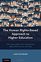 The Human Rights-Based Approach to Higher Education: Why Human Rights Norms Should Guide Higher Education Law and Policy