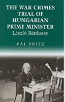 The War Crimes Trial Of Hungarian Prime Minister Laszlo Bardossy (CHSO Hungarian Studies Series)