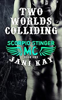 Two Worlds Colliding - Jani Kay: Book 1 in Scorpio Stinger MC Series by [Kay, Jani]
