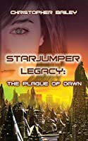 The Plague of Dawn (Starjumper Legacy, Book 3)