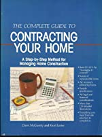 Complete Guide to Contracting Your Home: Step-by-step Method for Managing Home Construction