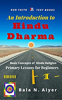 An Introduction to Hindu Dharma: An Absolute Beginner's Guide on Hindu Religion or Hinduism (Basic Concepts of Hindu Religion Book 1) by [Aiyer, Bala]