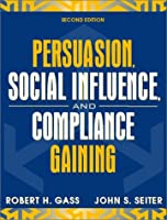 Persuasion, Social Influence, and Compliance Gaining (2nd Edition)