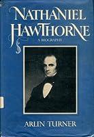 Nathaniel Hawthorne: A Biography