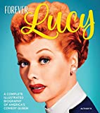 Forever Lucy: A Complete Illustrated Biography of America's Comedy Queen