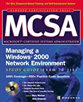 MCSA Managing a Windows 2000 Network Environment Study Guide (Exam 70-218) (Certification Press Study Guides)