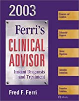 Clinical Advisor 2003: Instant Diagnosis and Treatment (FERRI TEXTBOOK)