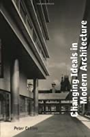 Changing Ideals in Modern Architecture 1750-1950