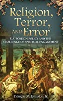 Religion, Terror, and Error: U.S. Foreign Policy and the Challenge of Spiritual Engagement (Praeger Security International) by Douglas M. Johnston(2011-01-04)