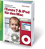 iTunes 7 und iPod fuer den Mac: Kompetent und unterhaltsam erklaert