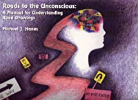 Roads to the Unconscious: A Manual for Understanding Road Drawings