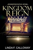 Positioning for Kingdom Reign: Apostasy Exposed, Remnant Revealed