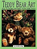 Teddy Bear Art: How to Design & Make Great Teddy Bear's