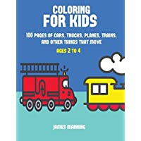 Coloring for Kids: A Coloring Book for Toddlers with Thick Outlines for Easy Coloring: With Pictures of Trains, Cars, Planes, Trucks, Boats, Lorries and Other Modes of Transport