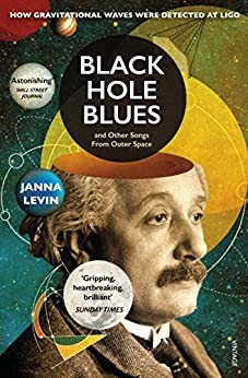 Black Hole Blues and Other Songs from Outer Space: Black Holes and the Quest to Hear the Invisible by [Levin, Janna]