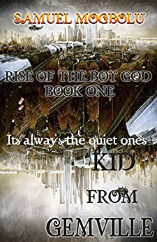 Kid From Gemville (Rise Of The Boy God Book 1) by [Mogbolu, Samuel]