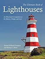 The Ultimate Book of Lighthouses: An Illustrated Companion to the History, Design, and Lore