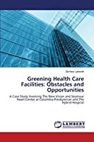 Greening Health Care Facilities: Obstacles and Opportunities