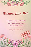 Welcome little one, Letters to my little Girl as I Watch you grow (Send with Priority): Keepsake Baby Shower Gift book for a new baby | Capture every miracle and milestone | Memory book to Dear daughter from Mama & Papa | Pink Floral